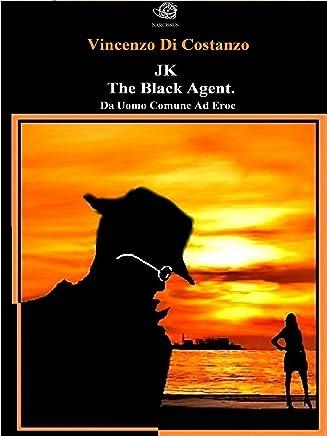 JK The black agent. Da uomo comune ad eroe
