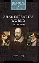 Shakespeare's World: The Tragedies: A Historical Exploration of Literature