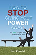 How to Stop Giving Your Power Away: And Start Being the Person You Were Meant to Be