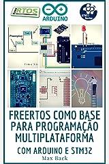 freeRTOS como base para programação multiplataforma: Com Arduino e STM32 (Portuguese Edition) Kindle Edition