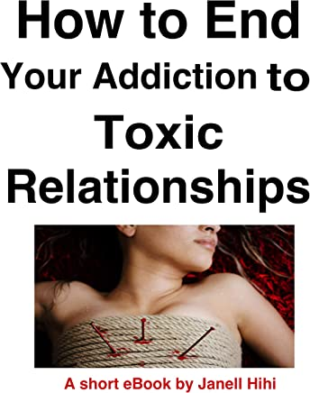 How to End Your Addiction to Toxic Relationships: Short eBook