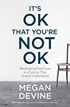 It's OK That You're Not OK: Meeting Grief and Loss in a Culture That Doesn't Understand PDF