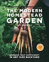 The Modern Homestead Garden: Growing Self-sufficiency in Any Size Backyard