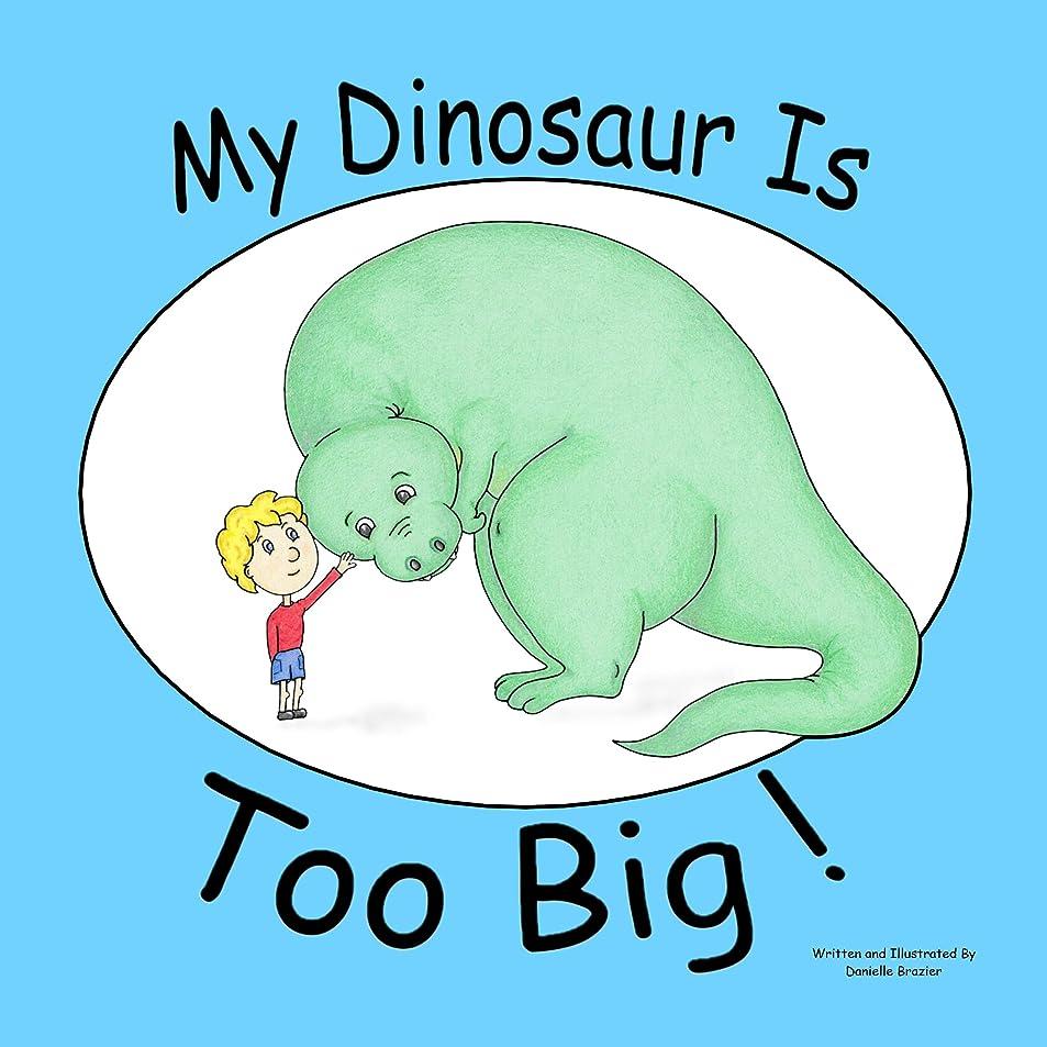 銀行方不明My Dinosaur Is TOO BIG ! (English Edition)