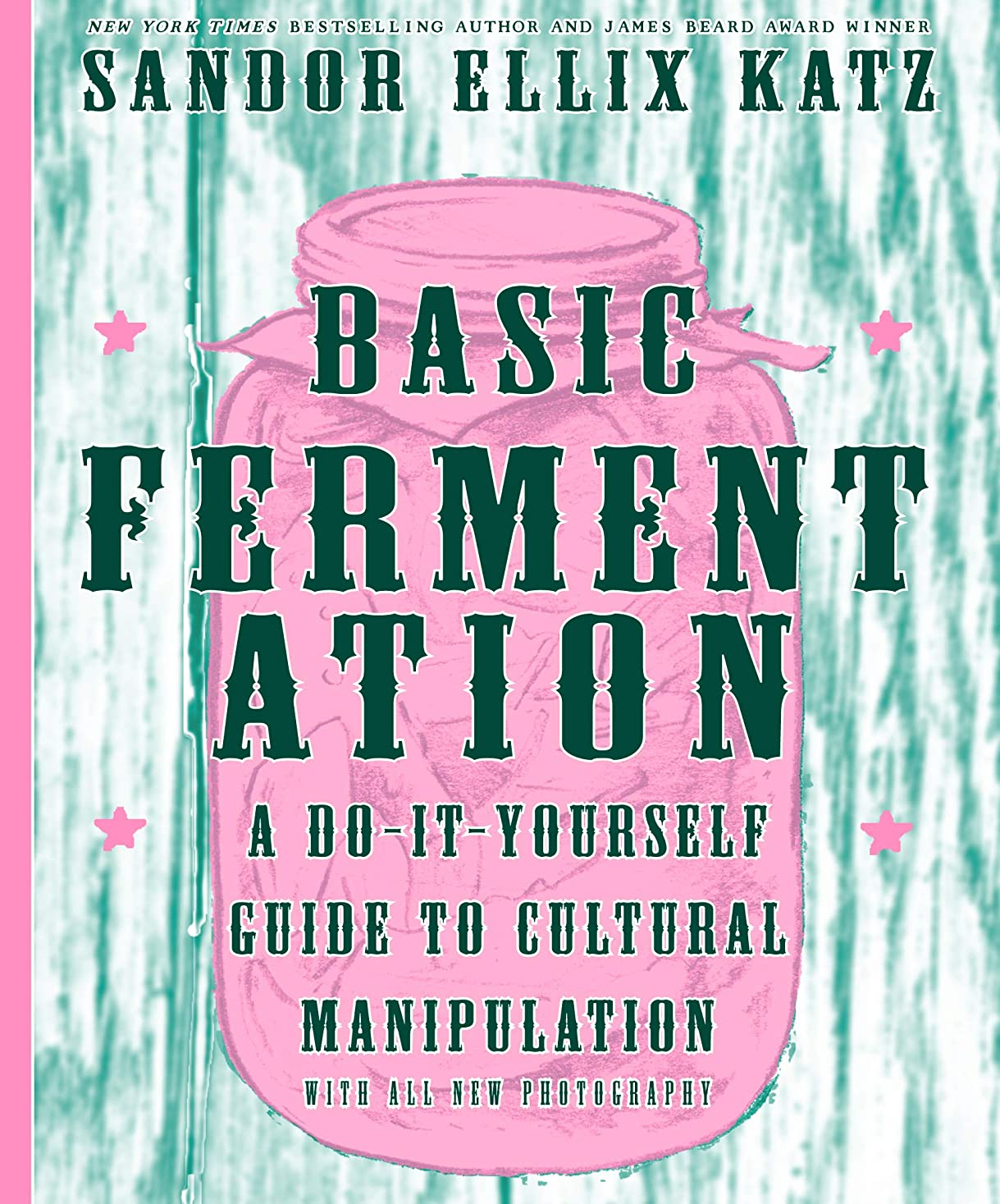 Basic Fermentation: A Do-it-Yourself Guide to Cultural Manipulation (English Edition)