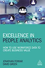 Excellence in People Analytics: How to Use Workforce Data to Create Business Value (English Edition)