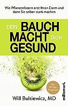 Dein Bauch macht dich gesund: Wie Pflanzenfasern erst Ihren Darm und dann Sie selber stark machen (German Edition)