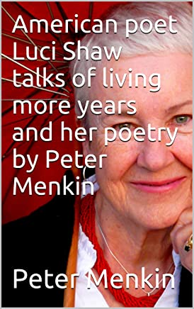 First in series of ongoing interviews with Christian poets by Peter Menkin
