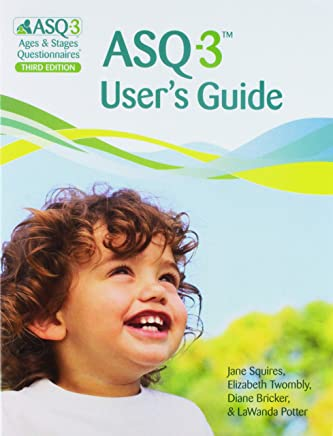 ASQ-3 Ages & Stages Questionnaires/ ASQ-3 Users Guide: A Parent-Completed Child-Monitoring System