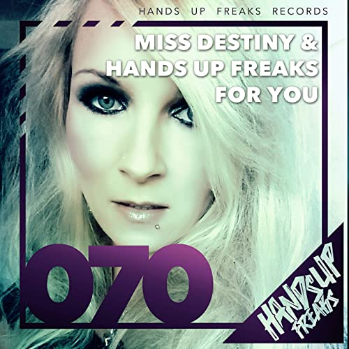 Miss Destiny & Hands Up Freaks - For You