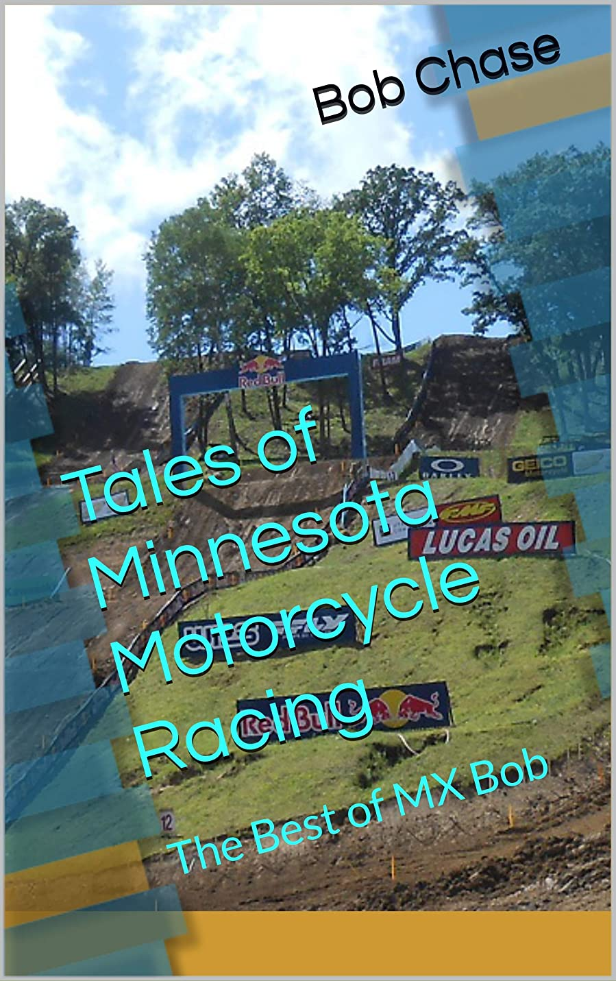 スペイン川褒賞Tales of Minnesota Motorcycle Racing: The Best of MX Bob (English Edition)