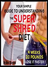 Super Shred For Ultimate Results: A Simple Guide To Understanding The Super Shred Diet To Lose Weight Faster Now! (weight loss healthy living, strategies, ... help, cure, life, men, women, lose weight)