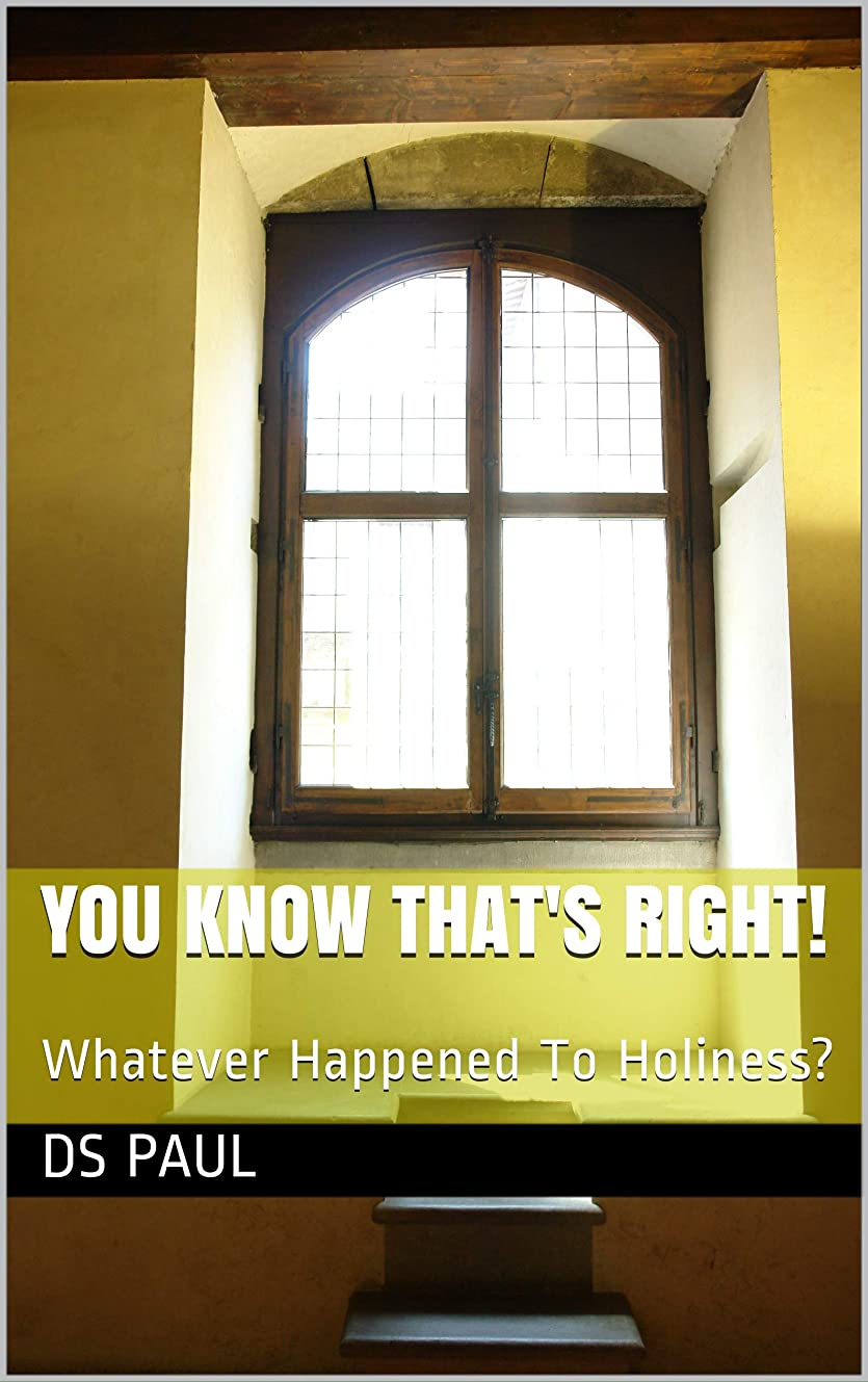 経験的知る後世You Know That's Right!: Whatever Happened To Holiness? (English Edition)