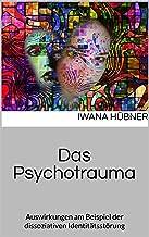 Das Psychotrauma: Auswirkungen am Beispiel der dissoziativen Identitätsstörung (Wissenschaftliche Arbeiten 5) (German Edition)