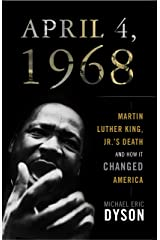 April 4, 1968: Martin Luther King Jr.'s Death and How It Changed America Kindle Edition