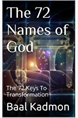 The 72 Names of God: The 72 Keys To Transformation (Sacred Names Book 1) Kindle Edition