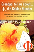 Grandpa, Tell Us About Phi, the Golden Number: Explore the amazing connection between nature and math!