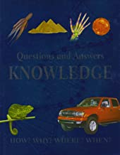 Questions and Answers Knowledge: The What, When, Where, How, and Why of Everything You Need to Know