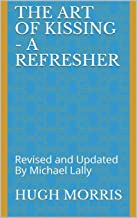 The Art of Kissing - A Refresher: Revised and Updated By Michael Lally