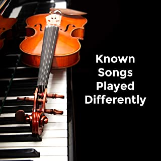 Known Songs Played Differently: 2019 Instrumental Covers of Very Popular Songs Played on the Piano and on the Violin