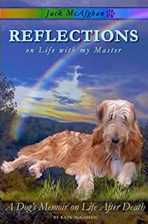 Jack McAfghan: Reflections on Life with my Master (A Dog's Memoir on Life After Death) (Jack McAfghan Pet Loss Trilogy Book 1)