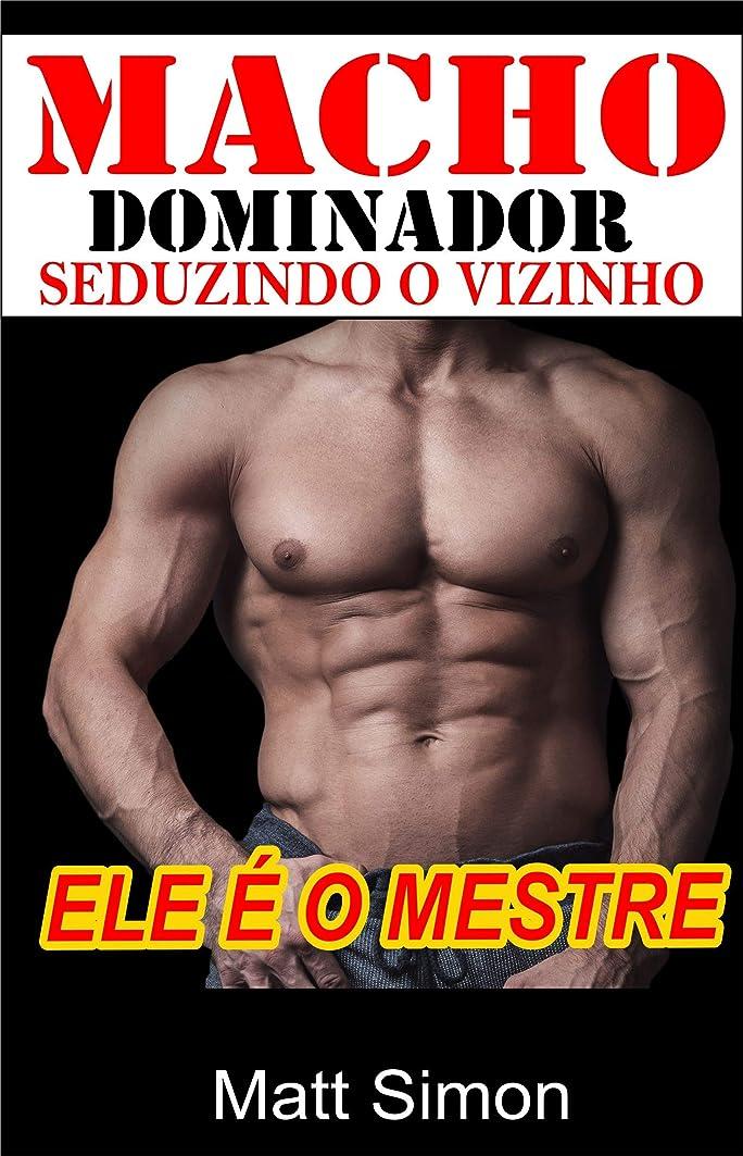 ペースト永続葉Macho Dominador : Seduzindo o Vizinho: Ele é o Mestre (Portuguese Edition)