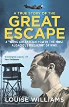 A True Story of the Great Escape: A young Australian POW in the most audacious breakout of WWII: Why a Boy From Manly Was Executed on Hitler's Personal Order