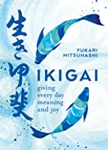 Ikigai: Giving every day meaning and joy: The Japanese Art of a Meaningful Life