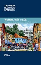 The Urban Sketching Handbook: Working with Color:Techniques for Using Watercolor and Color Media on the Go (Urban Sketching Handbooks)