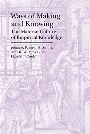 Ways of Making and Knowing: The Material Culture of Empirical Knowledge