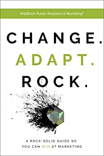 Change. Adapt. Rock. : A Rock-Solid Guide So You Can WIN At Marketing