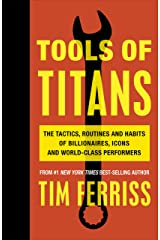 Tools of Titans: The Tactics, Routines, and Habits of Billionaires, Icons, and World-Class Performers Kindle Edition