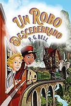 Un robo descerebrado (El tren a lugares imposibles nº 2) (Spanish Edition)