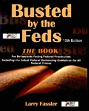 Busted by the Feds 2008 8th Edition The Book For Defendants Facing Federal Prosecution Including the Latest Federal Sentencing Guidelines for All Federal Crimes