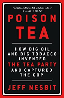 Poison Tea: How Big Oil and Big Tobacco Invented the Tea Party and Captured the GOP