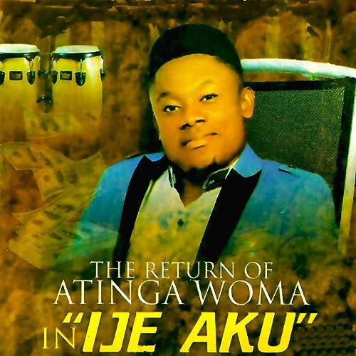 Ije Aku by Atinga Woma on Amazon Music - Amazon com