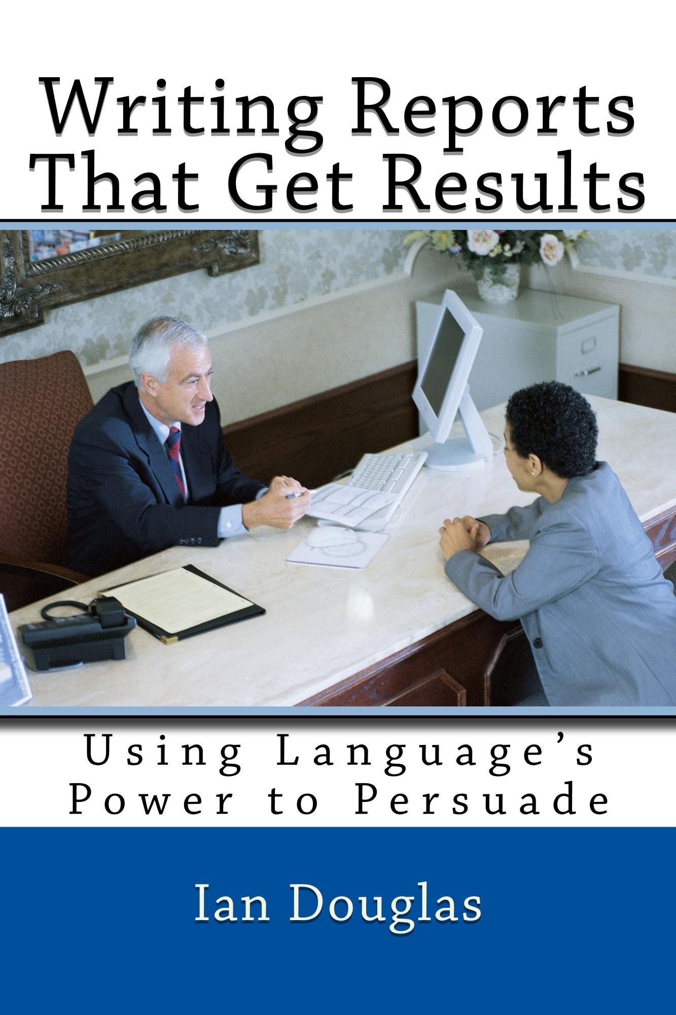 Writing Reports That Get Results: Using Language's Power to Persuade