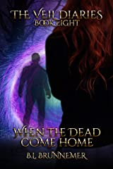 When the Dead Come Home (The Veil Diaries Book 8) Kindle Edition