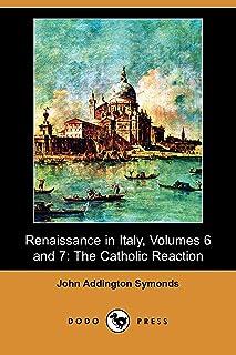 Renaissance in Italy, Volumes 6 and 7: The Catholic Reaction (Dodo Press)