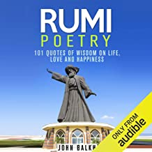 Rumi Poetry: 101 Quotes of Wisdom on Life, Love and Happiness