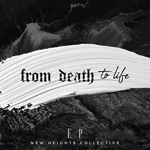 New Heights Collective - From Death to Life (2019)