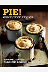 Pie!: 100 Gorgeously Glorious Recipes (100 Great Recipes) Kindle Edition