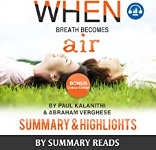 Summary: When Breath Becomes Air: by Paul Kalanithi and Abraham Verghese | Summary & Highlights - with BONUS Critics Corner