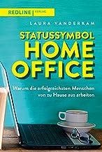 Statussymbol Homeoffice: Warum die erfolgreichsten Menschen von zu Hause aus arbeiten (German Edition)