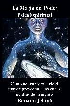 La Magia del Poder PsicoEspiritual Como activar y sacarle el mayor provecho a las zonas ocultas de la mente humana