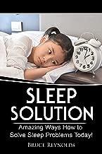 Sleep Solution: Amazing Ways How to Solve Sleep Problems Today! (Sleep Smarter, Sleep Revolution, Sleep Solution Book 1)
