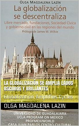 La globalización se Amplia Lados Oscuros y Brillantes: Globalization Amplifies (Spanish Edition)