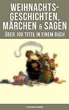 Weihnachtsgeschichten, Märchen & Sagen (Über 100 Titel in einem Buch - Illustrierte Ausgabe): Das Geschenk der Weisen, Die...