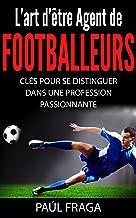 Livres L'art d'être Agent de Footballeurs: Clés pour se distinguer dans une profession passionnante PDF