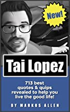 Tai Lopez: 713 best quotes & quips revealed to help you live the good life!